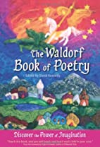 The Waldorf Book of Poetry: Discover the…
