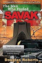 The Man Who Fooled SAVAK by Douglas Roberts