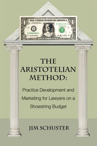 the-aristotelian-method-practice-development-and-marketing-for-lawyers-on-shoestring-budget