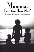 Mumma, Can You Hear Me? by Betty Williams