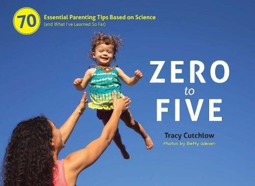 zero-to-five-70-essential-parenting-tips-based-on-science-and-what-ive-learned-so-far