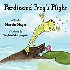 Ferdinand Frog's Flight by Marvin Mayer