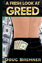 A Fresh Look at Greed by Doug Bremner