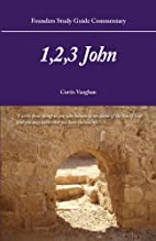 1, 2, 3 John; a study guide by Curtis…