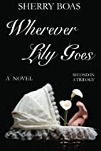 Wherever Lily Goes: The Second in a Trilogy…