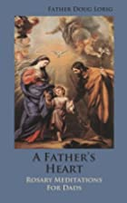 A Father's Heart: Rosary Meditations for…