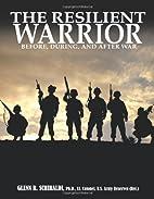 The Resilient Warrior by Glenn R. Schiraldi