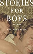 Stories for Boys: A Memoir by Gregory Martin