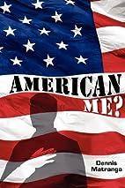 American Me? by Dennis Matranga