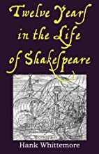 Twelve Years in the Life of Shakespeare by…