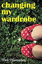 Changing My Wardrobe by Deb Hanrahan