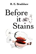 Before It Stains by R. E. Bradshaw