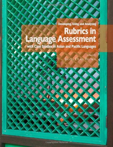 developing-using-and-analyzing-rubrics-in-language-assessment-with-case-studies-in-asian-and-pacific-languages-nflrc-monograph