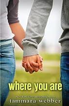 Where You Are by Tammara Webber