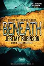 BENEATH - A Novel by Jeremy Robinson