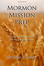 Mormon Mission Prep: A Practical Guide to…