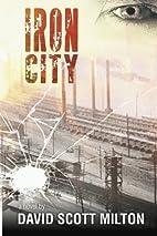 Iron City by David Scott Milton