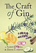 The Craft of Gin by Aaron J. Knoll