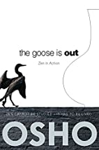 The Goose Is Out: Zen in Action by Osho