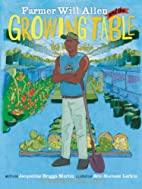 Farmer Will Allen and the Growing Table by…