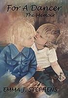 For A Dancer: The Memoir by Emma J Stephens