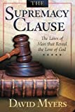 Myers, David: The Supremacy Clause: The Laws of Man that Reveal the Love of God