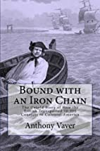 Bound with an Iron Chain: The Untold Story…
