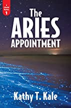 The Aries Appointment by Kathy T. Kale