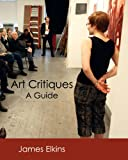 Elkins, James: Art Critiques: A Guide (First Edition)