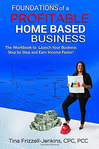 foundations-of-a-profitable-home-based-business-the-workbook-to-launch-your-business-step-by-step-and-earn-income-faster-volume-1