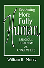 Becoming More Fully Human by William R.…