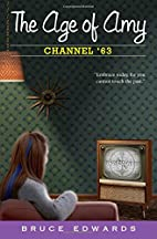 The Age of Amy: Channel '63 by Bruce Edwards