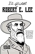 The Quotable Robert E. Lee: Selections from…