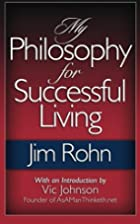 My Philosophy For Successful Living by Jim…