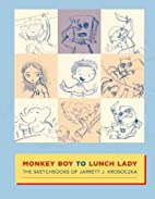 Monkey Boy to Lunch Lady: the sketchbooks of…