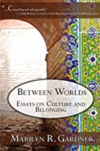 Between Worlds by Marilyn R. Gardner
