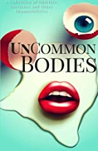 UnCommon Bodies: A Collection of Oddities,…