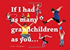 If I Had as Many Grandchildren as You... by…