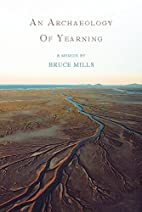 An Archaeology of Yearning by Bruce Mills