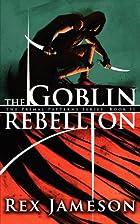 The Goblin Rebellion by Rex Jameson