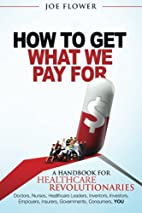How to Get What We Pay For: A Handbook for…