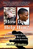 Michael Gurian: How Do I Help Him?: A Practitioner's Guide to Working with Boys and Men in Therapeutic Settings
