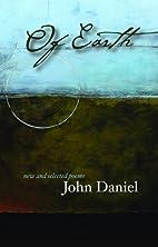 Of Earth: Poems by John Daniel