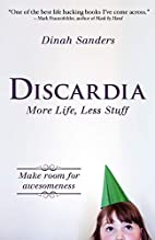 Discardia: More Life, Less Stuff by Dinah…