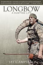 Longbow: A Hunting Life by Jay Campbell