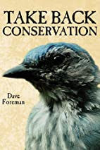 Take Back Conservation by Dave Foreman