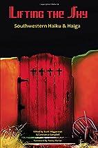 Lifting the Sky: Southwestern Haiku & Haiga…