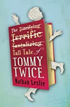 The Tall Tale of Tommy Twice - A Novel by…