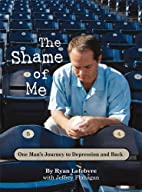 The Shame of Me, One Man's Journey to…