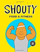 Life of Shouty: Food & Fitness by NeonSeon